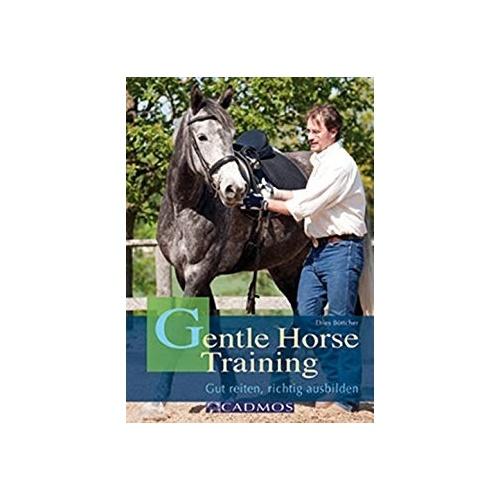 Böttcher - Gentle Horse Training: Das neue Konzept für Pferd und Reiter (Ausbildung von Pferd und Reiter)